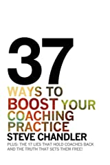 37 Ways to BOOST Your Coaching Practice: PLUS: the 17 Lies That Hold Coaches Back and the Truth That Sets Them Free! Paperback