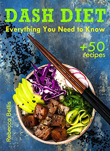 The Dash Diet: Everything You Need to Know and 50 Incredible Dash Diet Recipes (English Edition)