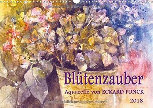 Blütenzauber - Aquarelle von ECKARD FUNCK (Wandkalender 2018 DIN A3 quer): Zauberhafte...