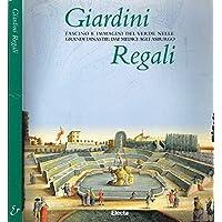 Giardini regali. Fascino e immagini del «Verde» dai Medici agli Asburgo. Catalogo della mostra (Codroipo, 19 maggio-19 novembre 1998)