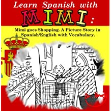 Learn Spanish with Mimi: Mimi goes Shopping. A Picture Story in Spanish/English with Vocabulary. (Mimi eng-es Book 1)