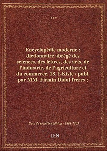 Encyclopédie moderne : dictionnaire abrégé des sciences, des lettres, des arts, de l'industrie, de l