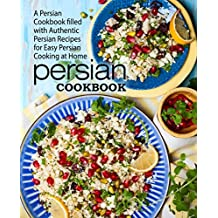 Persian Cookbook: A Persian Cookbook Filled with Authentic Persian Recipes for Easy Persian Cooking at Home (English Edition)