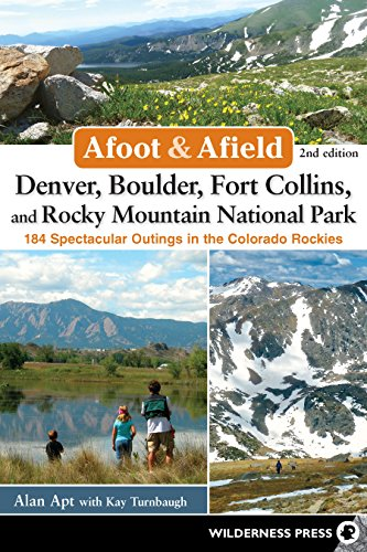 Afoot and Afield: Denver, Boulder, Fort Collins, and Rocky Mountain National Park: 184 Spectacular Outings in the Colorado Rockies (Co Rocky Mountain National Park)