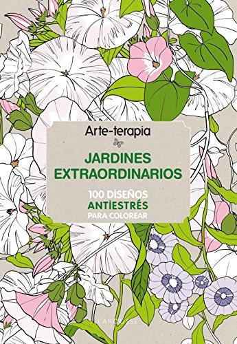 Jardines extraordinarios antiestrés para colorear / Extraordinary antistress Gardens for coloring (Arteterapia)