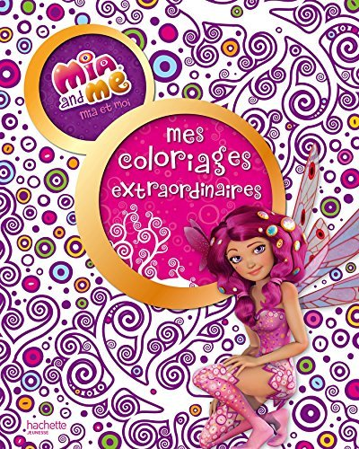 Mia and me : Mes coloriages extraordinaires by Julie Demol (2015-05-13)