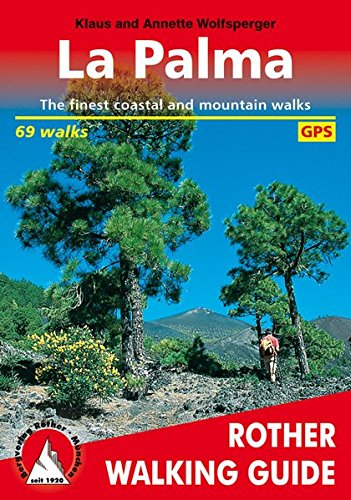 La Palma. 69 walks. The finest coastal and mountain walks. Rother Guides.: The Finest Valley and Mountain Walks (Rother Walking Guide)