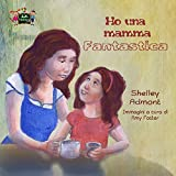 Ho una mamma fantastica : My Mom is Awesome (Italian Bedtime Collection)