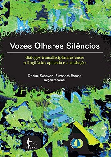 Vozes, olhares, silêncios: diálogos transdisciplinares entre a lingüística e a tradução (Portuguese Edition) por Denise Scheyerl