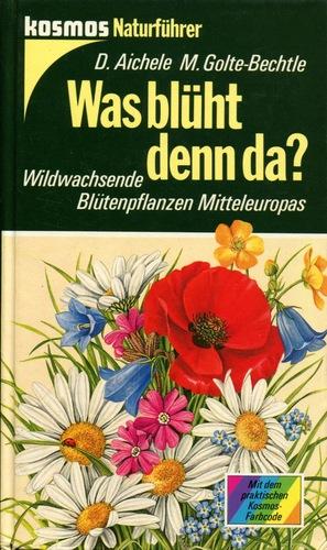 Was blüht denn da? Wildwachsende Blütenpflanzen Mitteleuropas