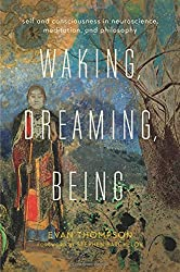 Waking, Dreaming, Being - Self and Consciousness in Neuroscience, Meditation, and Philosophy