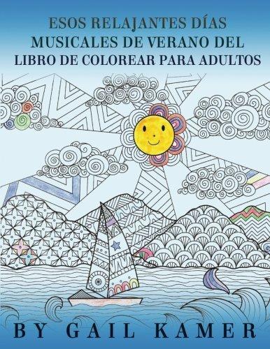 Esos Relanjantes Dias Musicales de Verano del Libro de Colorear Para Adultos por Gail Kamer