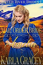 Mail Order Bride Amelia: Clean and Wholesome Historical Western Mail Order Bride Inspirational Romance (Silver River Brides Book 1)