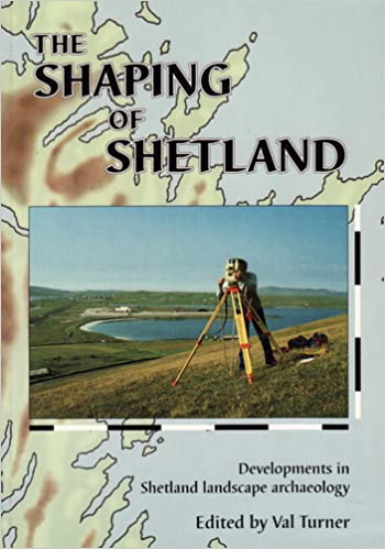 Book The Shaping of Shetland: Developments in Shetland Landscape Archaeology