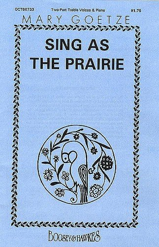 Prairie-serie (Sing as the Prairie: Kinderchor oder Frauenchor (SS/SA) und Klavier. Chorpartitur. (Mary Goetze Series I))