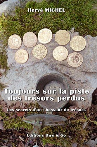 Toujours sur la piste des trésors perdus: Les secrets d'un chasseur de trésors par Hervé MICHEL