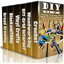 DIY For The Whole Family: Crocheting, Woodworking, Off-Grid Internet Set-Up, Vinyl Crafts, Blacksmithing And Even Bread Growing:   (DIY Projects For Home, ... Crocheting, Bread Recipes) (English Edition)
