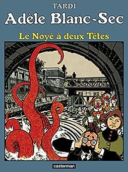 Adèle Blanc-Sec (Tome 6)  - Le Noyé à deux Têtes
