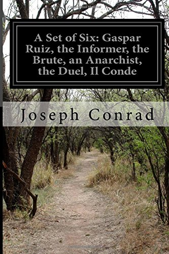 A Set of Six: Gaspar Ruiz, the Informer, the Brute, an Anarchist, the Duel, Il Conde