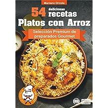 54 DELICIOSAS RECETAS - PLATOS CON ARROZ: Selección Premium de platos Gourmet (Colección Los Elegidos del Chef nº 14)