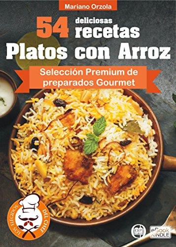 54 DELICIOSAS RECETAS - PLATOS CON ARROZ: Selección Premium de platos Gourmet (Colección Los Elegidos del Chef nº 14) por Mariano Orzola