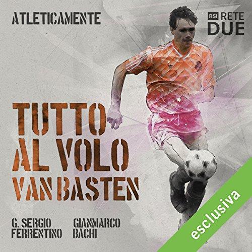 Tutto al volo - Van Basten (Atleticamente) | G. Sergio Ferrentino
