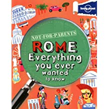 Not for Parents Rome: Everything You Ever Wanted to Know (Gift Books)