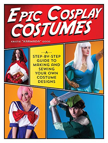 Cosplay Kostüm Epic - Epic Cosplay Costumes: A Step-by-Step Guide to Making and Sewing Your Own Costume Designs (English Edition)