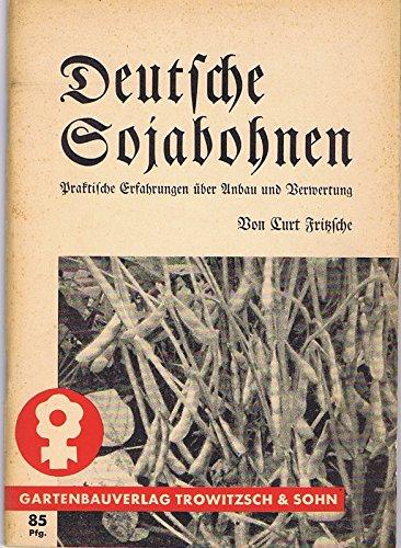 Deutsche Sojabohnen. Praktische Erfahrgn über Anbau u. Verwertg aus 12-jähr. Versuchszeit.