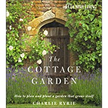 """Country Living"" the Cottage Garden: How to Plan and Plant a Garden That Grows Itself"