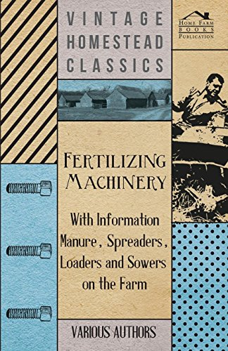 Fertilizing Machinery - With Information Manure, Spreaders, Loaders and Sowers on the Farm - Farm Manure Spreader
