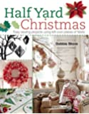 Half Yard Christmas: Easy Sewing Projects Using Left-Over Pieces of Fabric