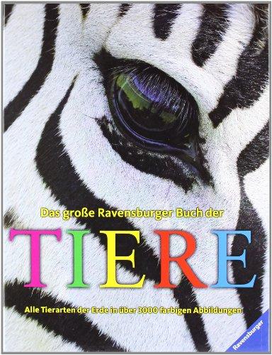 Das große Ravensburger Buch der Tiere: Alle Tierarten der Erde in über 3000 farbigen Abbildungen