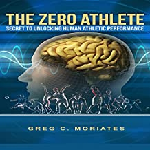 The Zero Athlete: The Secret Guide to Unlocking Human Athletic Performance