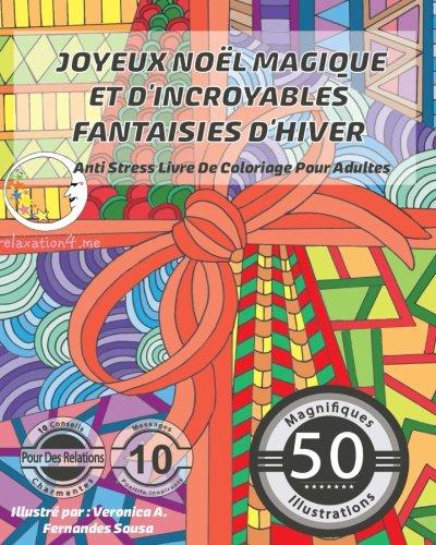 ANTI STRESS Livre De Coloriage Pour Adultes: Joyeux Noel Magique Et D'Incroyables Fantaisies D'Hiver