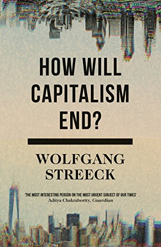 How Will Capitalism End?: Essays on a Failing System por Wolfgang Streeck