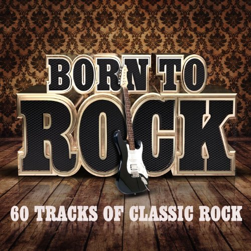 Born To Rock - 60 Tracks of Cl...