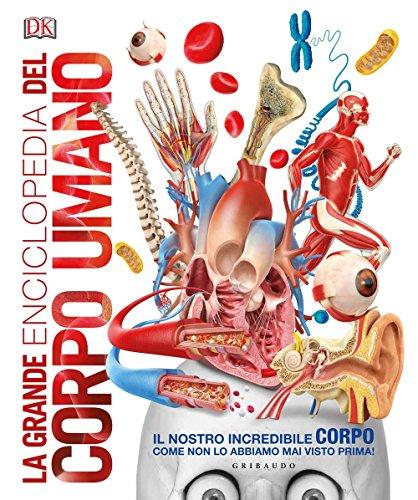 La grande enciclopedia del corpo umano. Ediz. a colori (Enciclopedia per ragazzi)