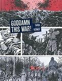 GODDAMN THIS WAR!
