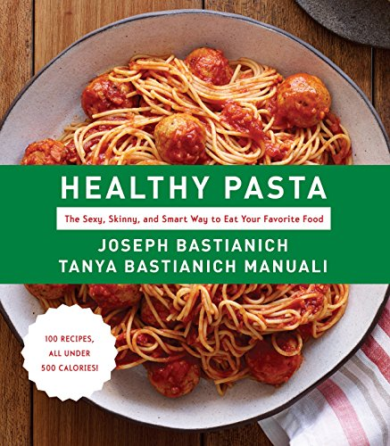 Healthy Pasta: The Sexy, Skinny, and Smart Way to Eat Your Favorite Food