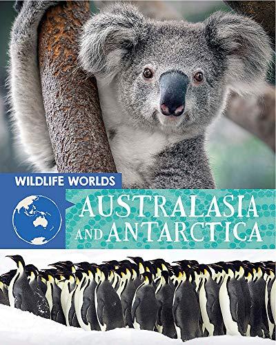 Australasia and Antarctica (Wildlife Worlds)
