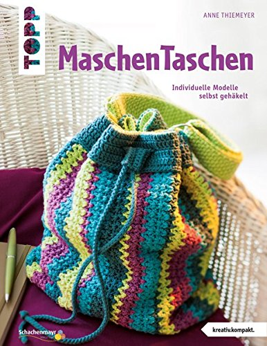 MaschenTaschen: Individuelle Modelle selbst gehäkelt (kreativ.kompakt.) (Beutel Gehäkelte)