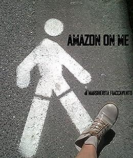 AMAZON ON ME di [FIACCAVENTO, MARGHERITA]