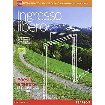 Ingresso Libero. Poesia E Teatro, Linguaggi Visivi, Attualità. Per Le Scuole Superiori. Con E-Book. Con Espansione Online