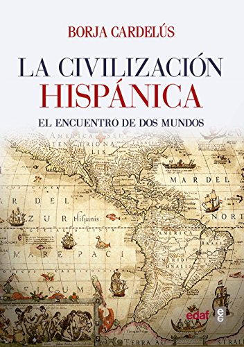 La civilización hispánica / Hipanic Civilization: El Encuentro De Dos Mundos