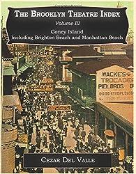 Brooklyn Theatre Index Volume III Coney Island Including Brighton Beach and Manhattan Beach by Cezar Joseph Del Valle (2014-09-01)