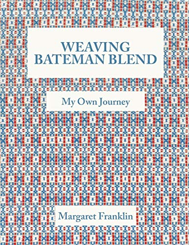 (Weaving Bateman Blend: My Own Journey)