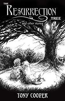 The Resurrection Tree and Other Stories by [Cooper, Tony]