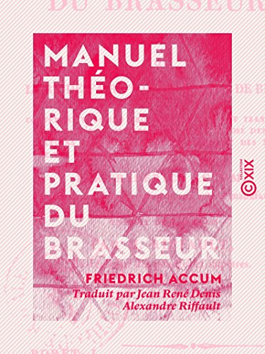 Manuel thorique et pratique du brasseur - Ou l'Art de faire toutes sortes de bire