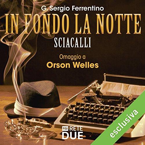 Sciacalli (In fondo la notte - Omaggio a Orson Welles)  Audiolibri